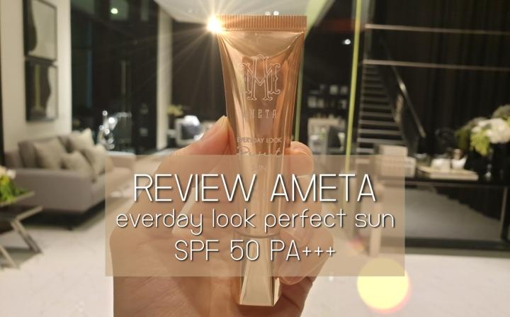 เปลี่ยนลุคสาวแว่นเฉิ่มๆ ด้วย AMETA everday look perfect sun SPF 50PA+++